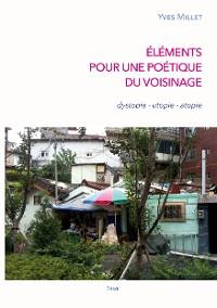 Cover Éléments pour une poétique du voisinage