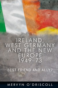 Cover Ireland, West Germany and the New Europe, 1949-73
