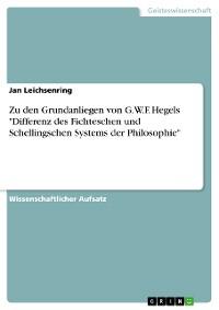 """Cover Zu den Grundanliegen von G.W.F. Hegels """"Differenz des Fichteschen und Schellingschen Systems der Philosophie"""""""