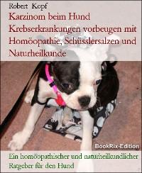 Cover Karzinom beim Hund Krebserkrankungen vorbeugen mit Homöopathie, Schüsslersalzen und Naturheilkunde