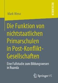 Cover Die Funktion von nichtstaatlichen Primarschulen in Post-Konflikt-Gesellschaften