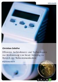 Cover Effiziente Architekturen und Technologien zur Realisierung von Smart Metering im Bereich der Nahkommunikation