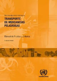 Cover Recomendaciones Relativas al Transporte de Mercancías Peligrosas: Manual de Pruebas y Criterios - Sexta edición revisada