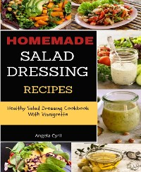 Cover Homemade Salad Dressing Recipes: Healthy Salad Dressing Cookbook With Vinaigrette