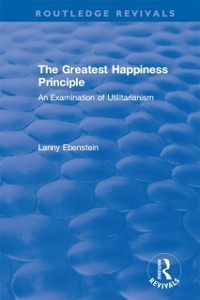Cover Routledge Revivals: The Greatest Happiness Principle (1986)