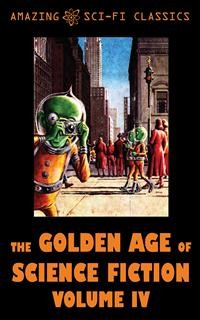 Cover The Golden Age of Science Fiction - Volume IV