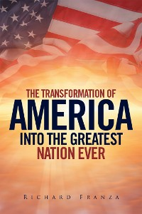 Cover Transforming America into the Greatest Nation Ever Upon Earth
