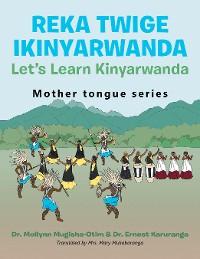 Cover Reka Twige Ikinyarwanda   Let's Learn Kinyarwanda