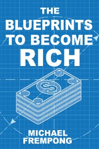 Cover The Blueprints To Become Rich