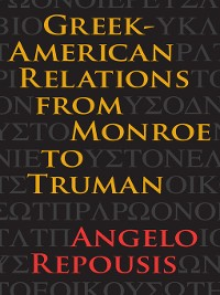 Cover Greek-American Relations from Monroe to Truman