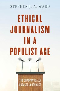 Cover Ethical Journalism in a Populist Age