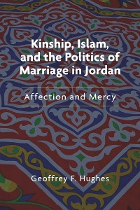 Cover Kinship, Islam, and the Politics of Marriage in Jordan