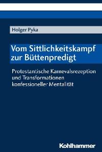 Cover Vom Sittlichkeitskampf zur Büttenpredigt