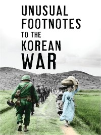 Cover Unusual Footnotes to the Korean War