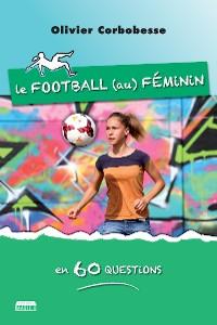 Cover Le football au féminin en 60 questions