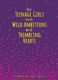 Cover For Teenage Girls With Wild Ambitions and Trembling Hearts