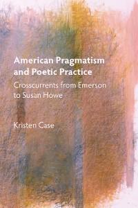 Cover American Pragmatism and Poetic Practice