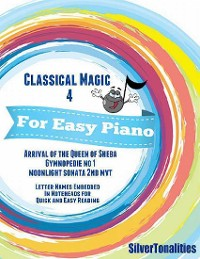 Cover Classical Magic 4 - For Easy Piano Arrival of the Queen of Sheba Gymnopedie No 1 Moonlight Sonata 2nd Mvt   Letter Names Embedded In Noteheads for Quick and Easy Reading