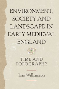 Cover Environment, Society and Landscape in Early Medieval England