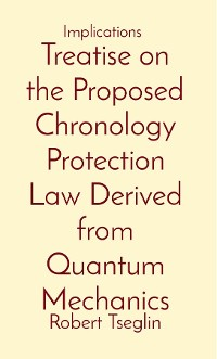 Cover Treatise on the Proposed Chronology Protection Law Derived from Quantum Mechanics