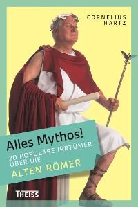 Cover Alles Mythos! 20 populäre Irrtümer über die alten Römer