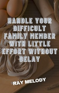 Cover Handle Your Difficult Family Member With Little Effort Without Delay