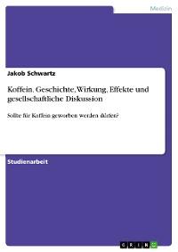 Cover Koffein. Geschichte, Wirkung, Effekte und gesellschaftliche Diskussion