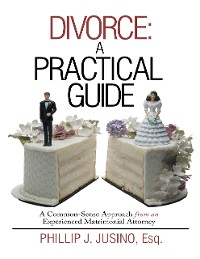 Cover Divorce: A Practical Guide: A Common-Sense Approach from an Experienced Matrimonial Attorney