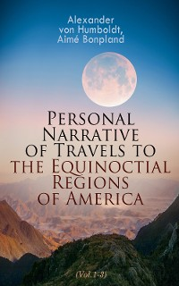 Cover Personal Narrative of Travels to the Equinoctial Regions of America (Vol.1-3)