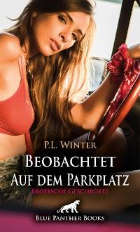Cover Beobachtet - Auf dem Parkplatz | Erotische Geschichte
