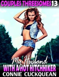Cover My Husband With a Hot Hitchhiker : Couples Threesomes 13