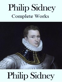 Cover The Complete Works of Philip Sidney