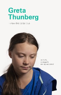 Cover I Know This to Be True: Greta Thunberg
