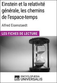 Cover Einstein et la relativité générale, les chemins de l'espace-temps d'Alfred Eisenstaedt