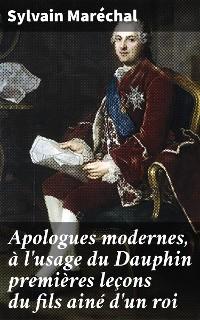 Cover Apologues modernes, à l'usage du Dauphin premières leçons du fils ainé d'un roi
