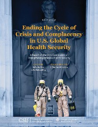 Cover Ending the Cycle of Crisis and Complacency in U.S. Global Health Security