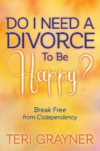 Cover Do I Need a Divorce to Be Happy?