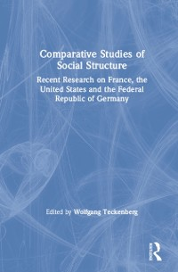 Cover Comparative Studies of Social Structure: Recent German Research on France, the United States and the Federal Republic