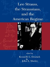 Cover Leo Strauss, The Straussians, and the Study of the American Regime