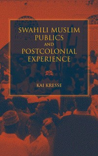 Cover Swahili Muslim Publics and Postcolonial Experience