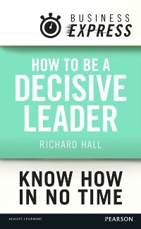 Cover Business Express: How to be a decisive Leader