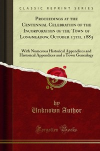 Cover Proceedings at the Centennial Celebration of the Incorporation of the Town of Longmeadow, October 17th, 1883