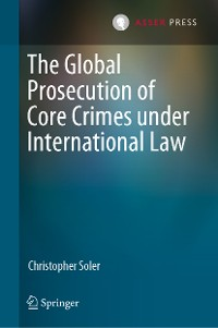 Cover The Global Prosecution of Core Crimes under International Law