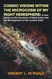Cover Cosmic Visions Within the Microcosm of My Right Hemisphere: