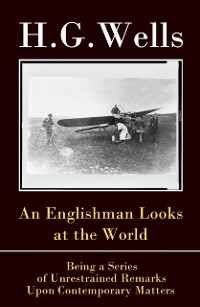 Cover Englishman Looks at the World  - Being a Series of Unrestrained Remarks Upon Contemporary Matters (The original unabridged edition)