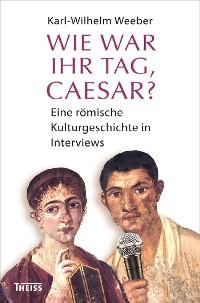 Cover Wie war Ihr Tag, Caesar?