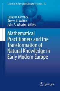 Cover Mathematical Practitioners and the Transformation of Natural Knowledge in Early Modern Europe
