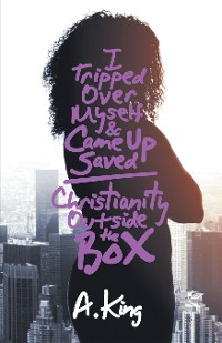 Cover I Tripped over Myself & Came up Saved / Christianity Outside the Box