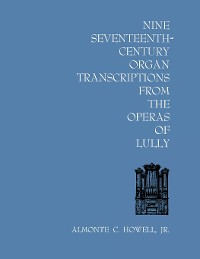Cover Nine Seventeenth-Century Organ Transcriptions from the Operas of Lully