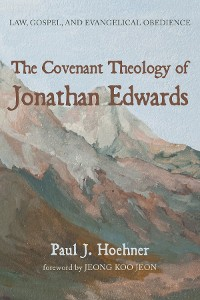 Cover The Covenant Theology of Jonathan Edwards
